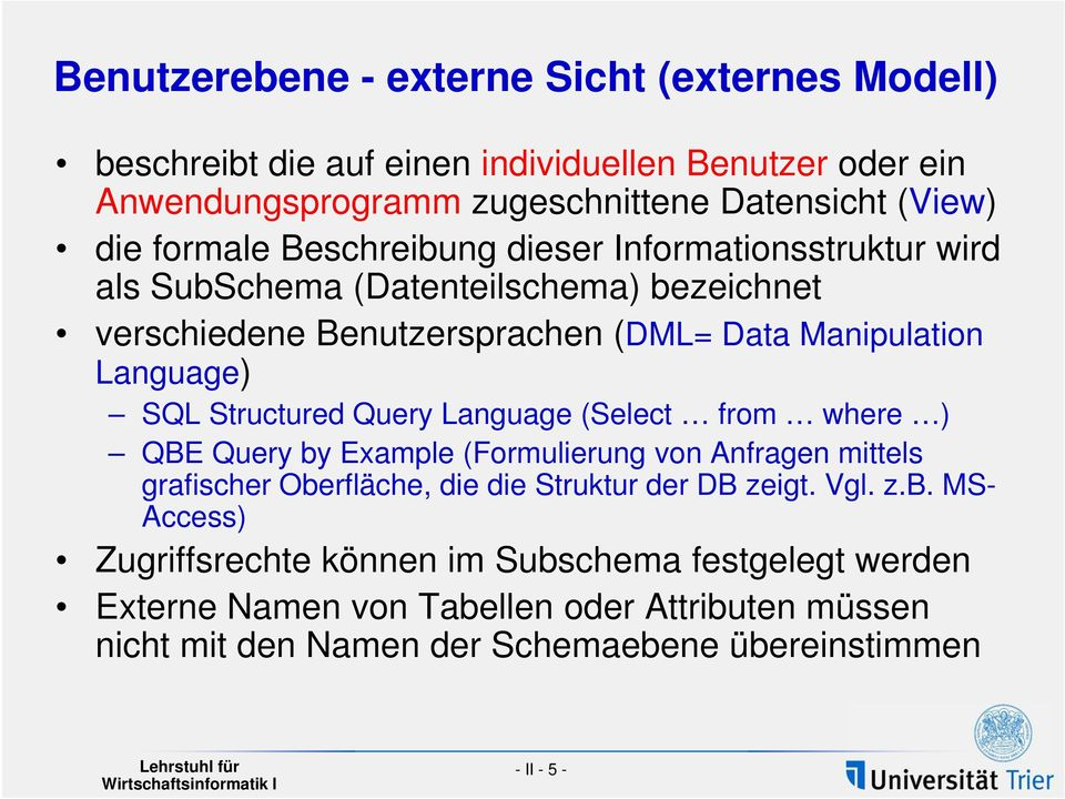 Structured Query Language (Select from where ) QBE Query by