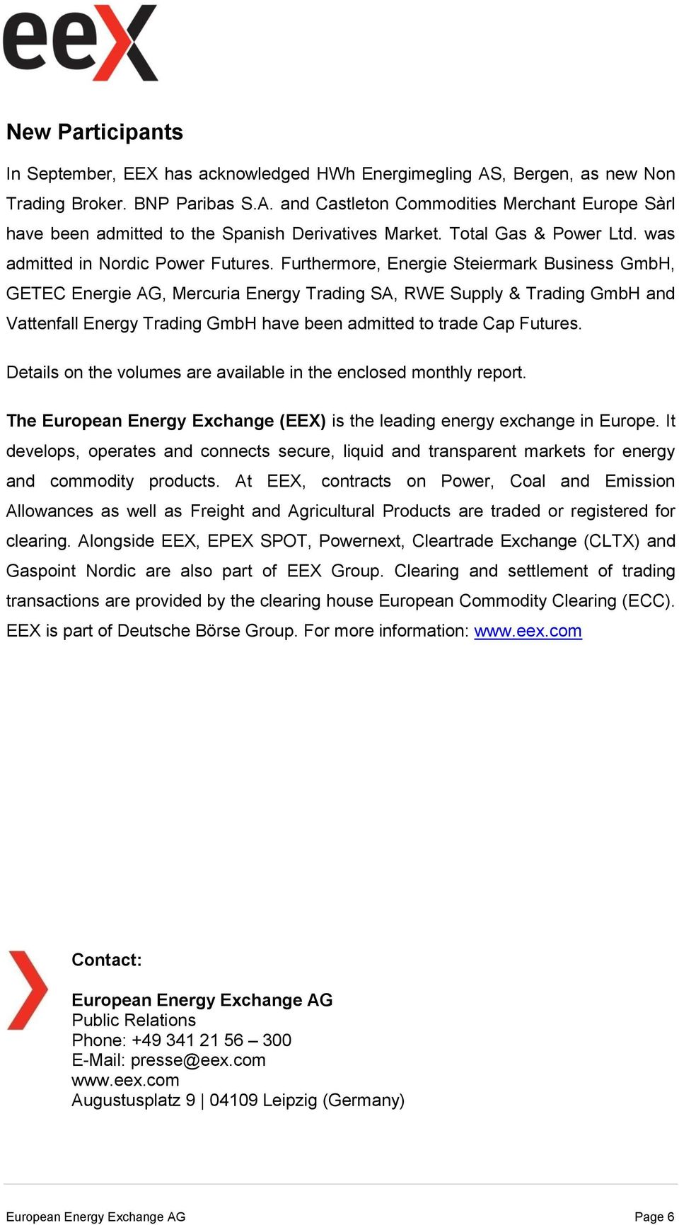 Furthermore, Energie Steiermark Business GmbH, GETEC Energie AG, Mercuria Energy Trading SA, RWE Supply & Trading GmbH and Vattenfall Energy Trading GmbH have been admitted to trade Cap Futures.