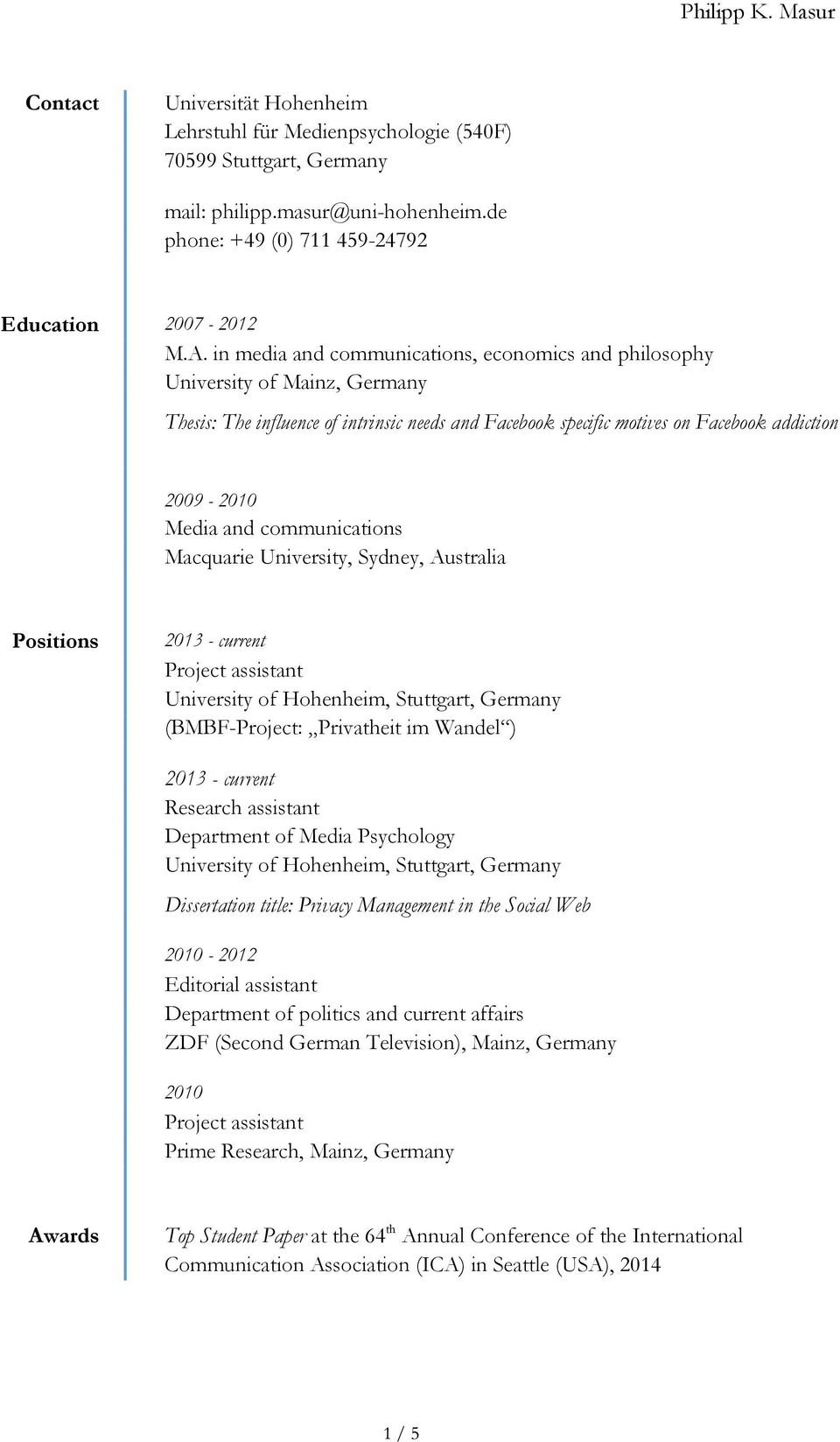 communications Macquarie University, Sydney, Australia Positions 2013 - current Project assistant University of Hohenheim, Stuttgart, Germany (BMBF-Project: Privatheit im Wandel ) 2013 - current