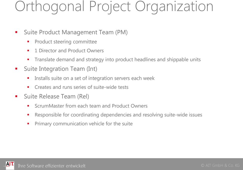 integration servers each week Creates and runs series of suite-wide tests Suite Release Team (Rel) ScrumMaster from each team