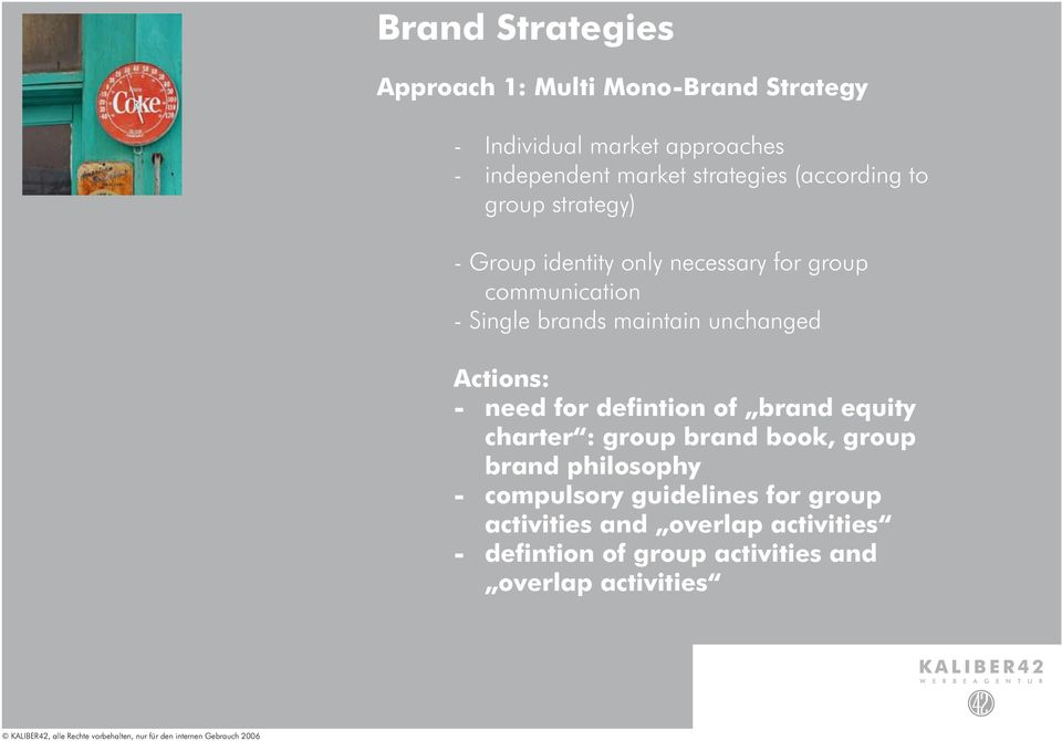 maintain unchanged Actions: - need for defintion of brand equity charter : group brand book, group brand