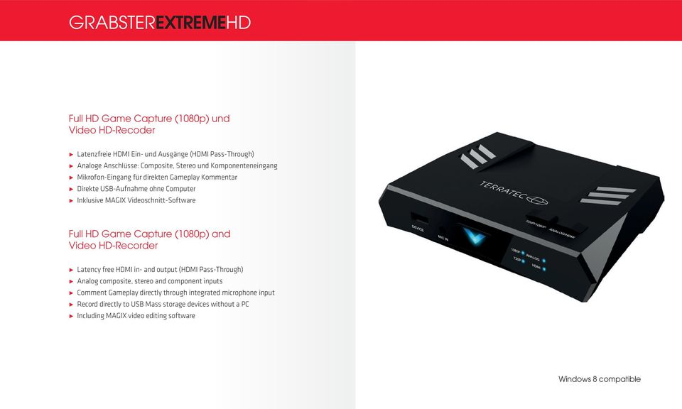 HD Game Capture (1080p) and Video HD-Recorder 5 Latency free HDMI in- and output (HDMI Pass-Through) 5 Analog composite, stereo and component inputs 5 Comment