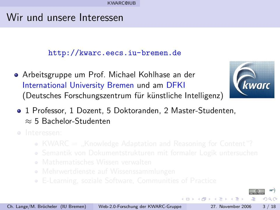 Doktoranden, 2 Master-Studenten, 5 Bachelor-Studenten Interessen: KWARC = Knowledge Adaptation and Reasoning for Content?