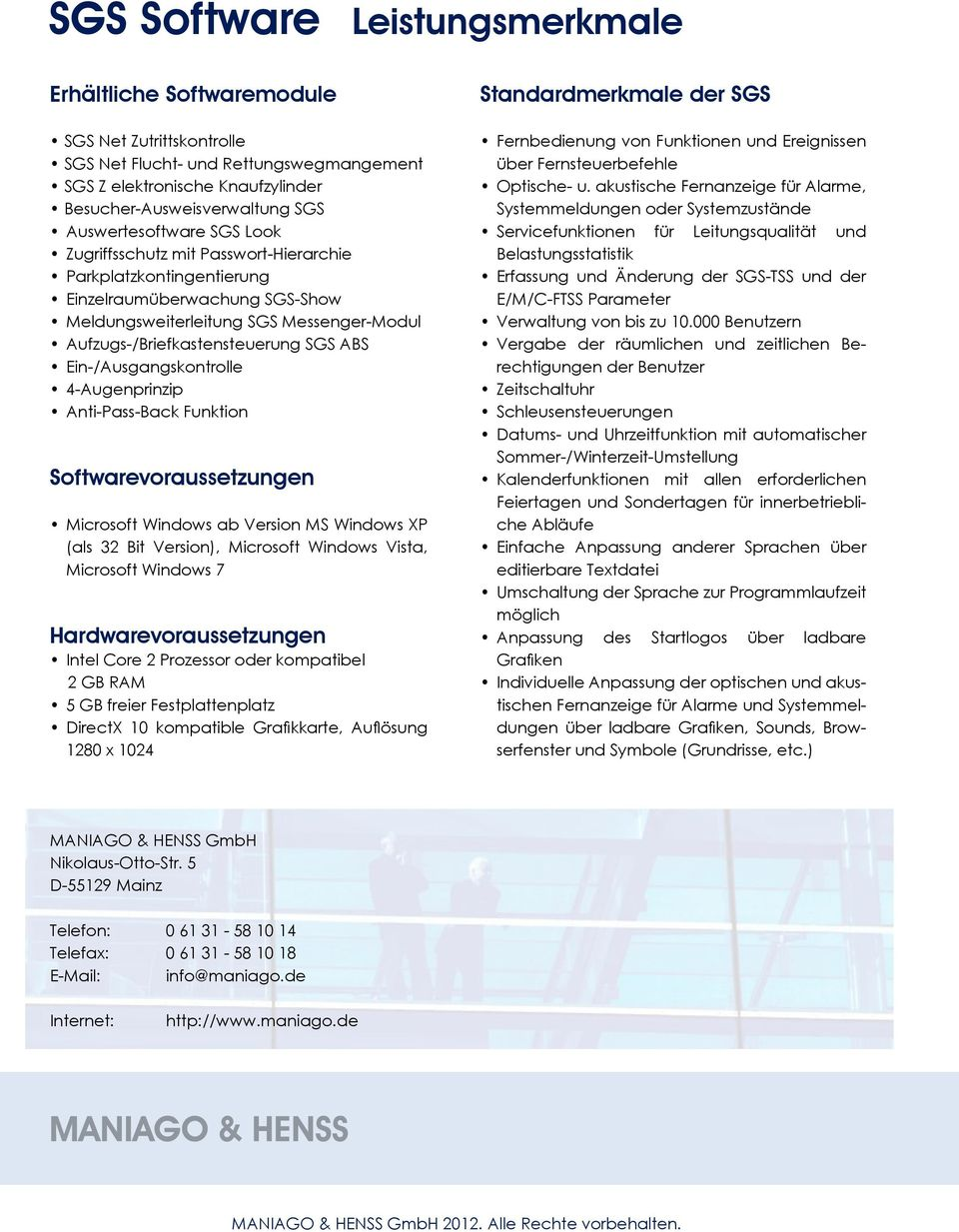 ABS Ein-/Ausgangskontrolle 4-Augenprinzip Anti-Pass-Back Funktion Softwarevoraussetzungen Microsoft Windows ab Version MS Windows XP (als 32 Bit Version), Microsoft Windows Vista, Microsoft Windows 7