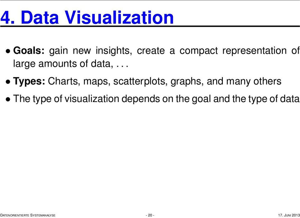 .. Types: Charts, maps, scatterplots, graphs, and many others The type