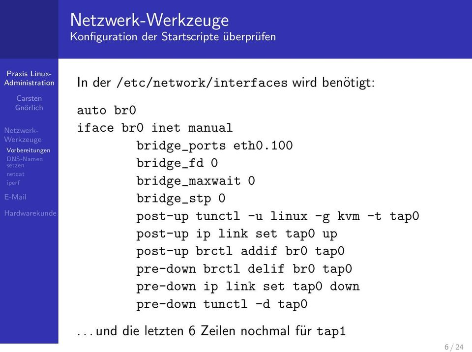 100 bridge_fd 0 bridge_maxwait 0 bridge_stp 0 post-up tunctl -u linux -g kvm -t tap0 post-up ip link