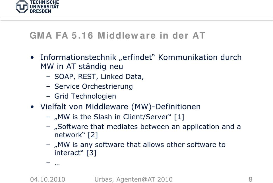 REST, Linked Data, Service Orchestrierung Grid Technologien Vielfalt von Middleware (MW)-Definitionen