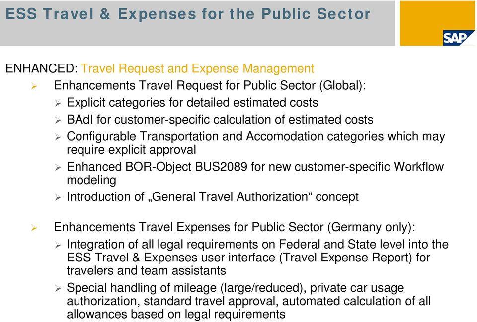 customer-specific Workflow modeling Introduction of General Travel Authorization concept Enhancements Travel Expenses for Public Sector (Germany only): Integration of all legal requirements on