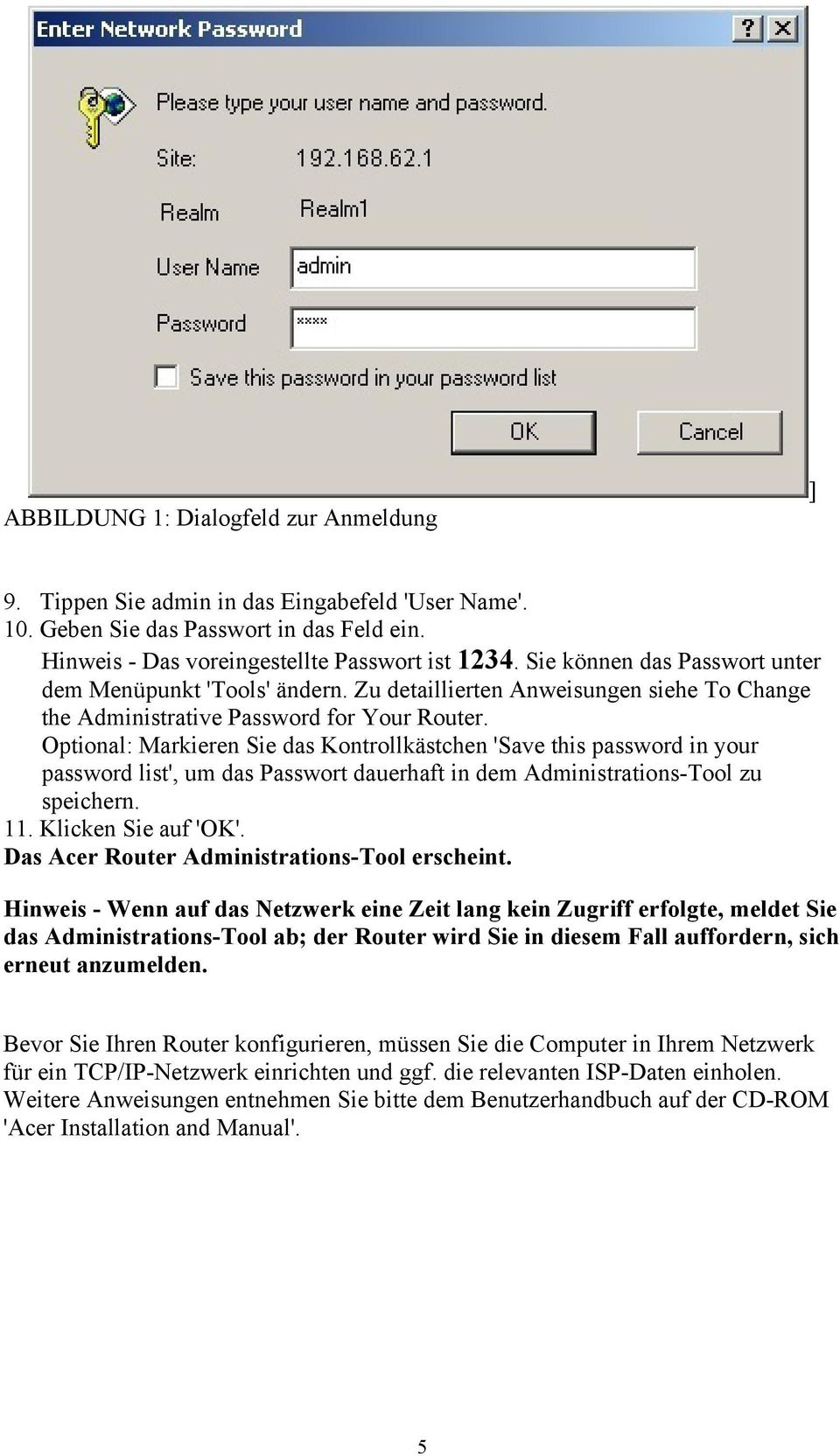 Optional: Markieren Sie das Kontrollkästchen 'Save this password in your password list', um das Passwort dauerhaft in dem Administrations-Tool zu speichern. 11. Klicken Sie auf 'OK'.