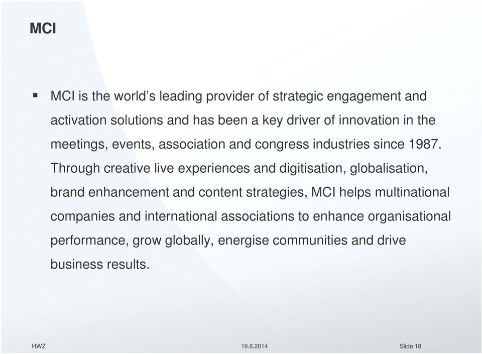 Through creative live experiences and digitisation, globalisation, brand enhancement and content strategies, MCI helps