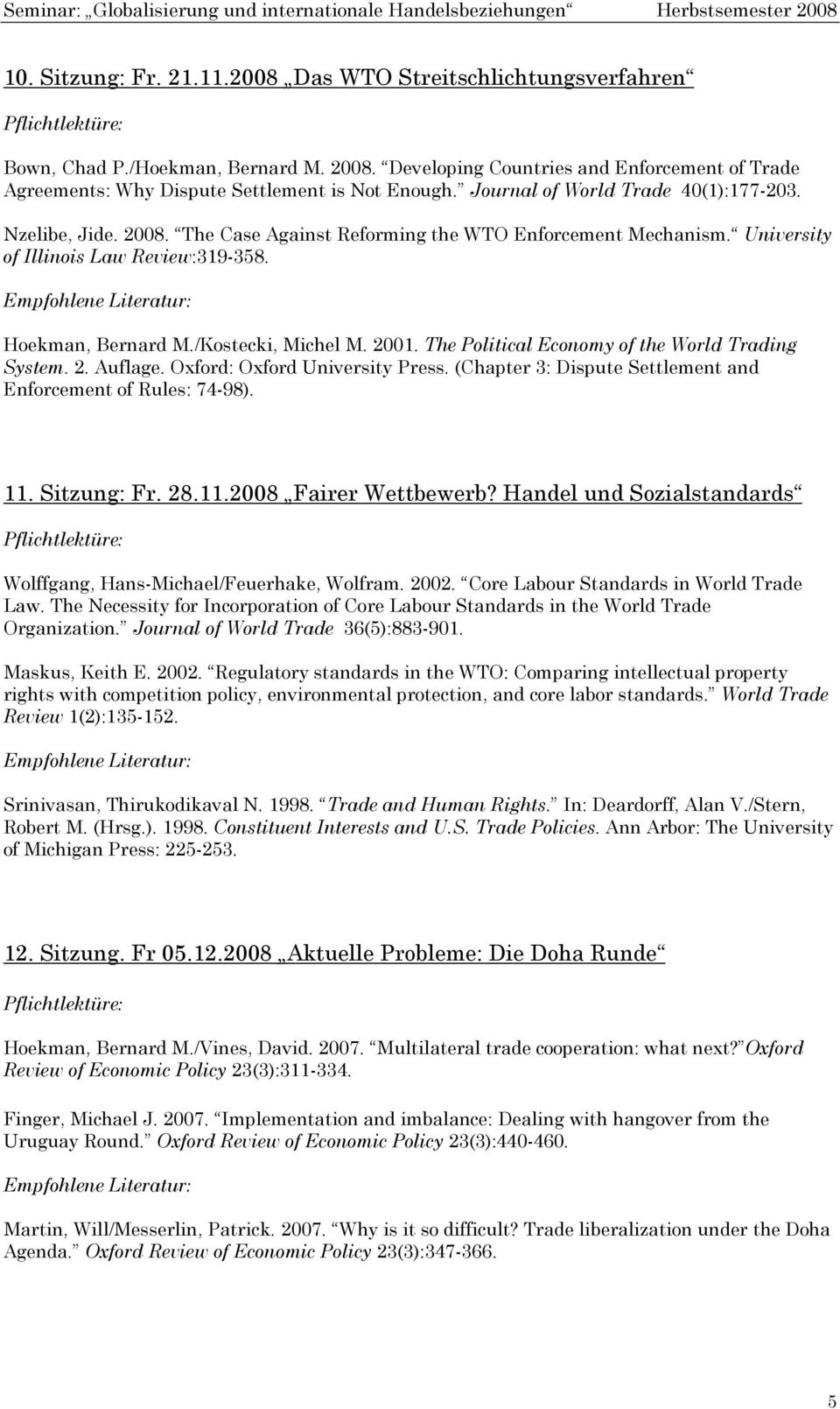 2001. The Political Economy of the World Trading System. 2. Auflage. Oxford: Oxford University Press. (Chapter 3: Dispute Settlement and Enforcement of Rules: 74-98). 11. Sitzung: Fr. 28.11.2008 Fairer Wettbewerb?