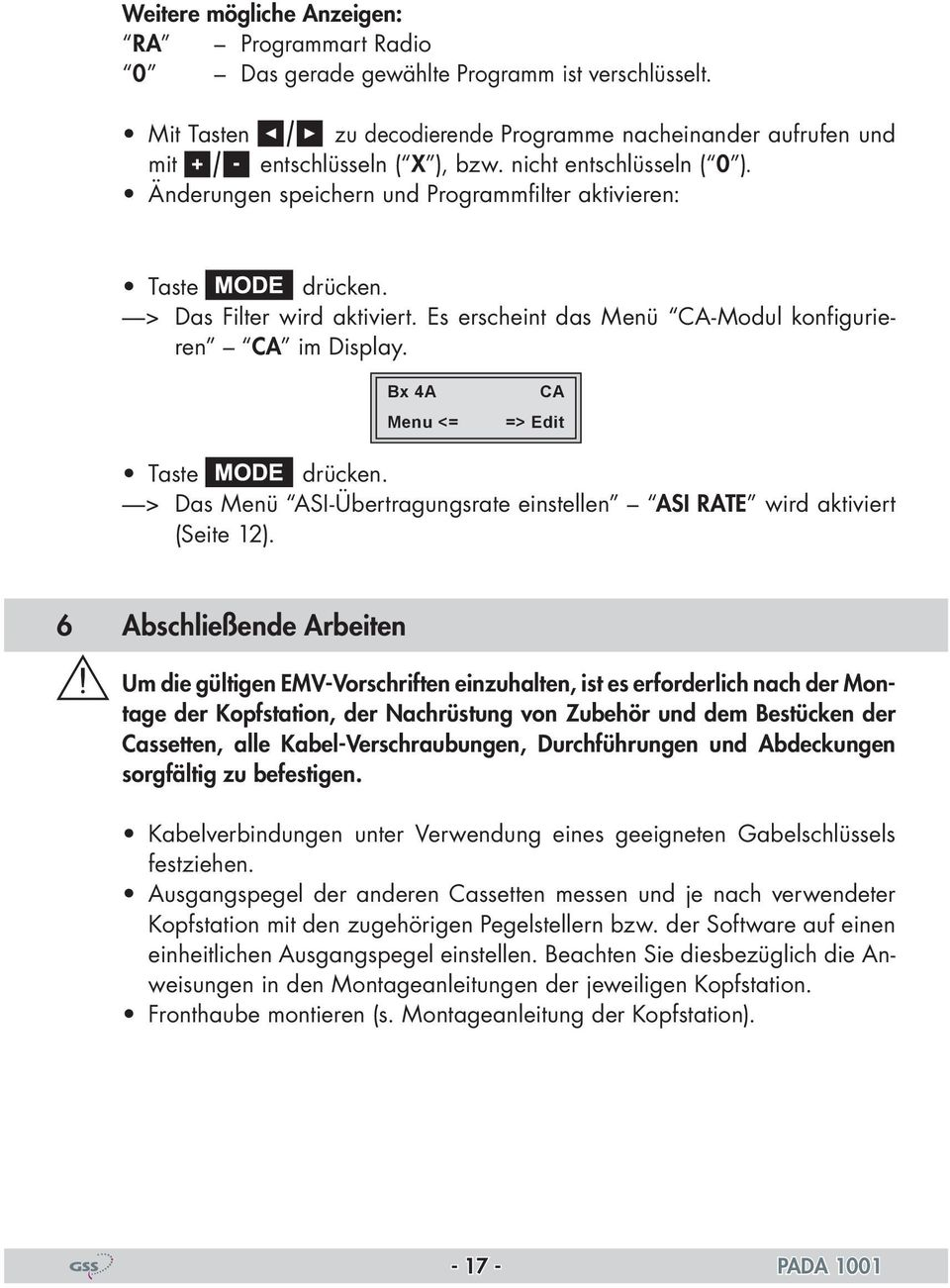 M *) Die angezeigte Information ist abhängig vom verwendeten -Modul. The information displayed is dependent on the module used. scramble Menu <= descramble => Edit scramble / descramble drücken.