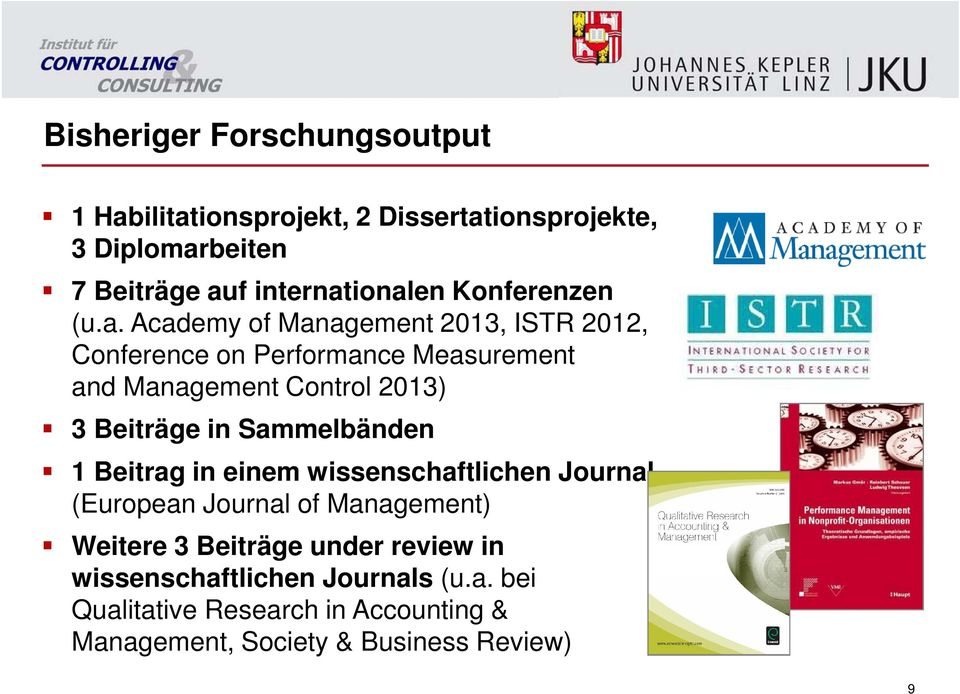 Academy of Management 2013, ISTR, Conference on Performance Measurement and Management Control 2013) 3 Beiträge in