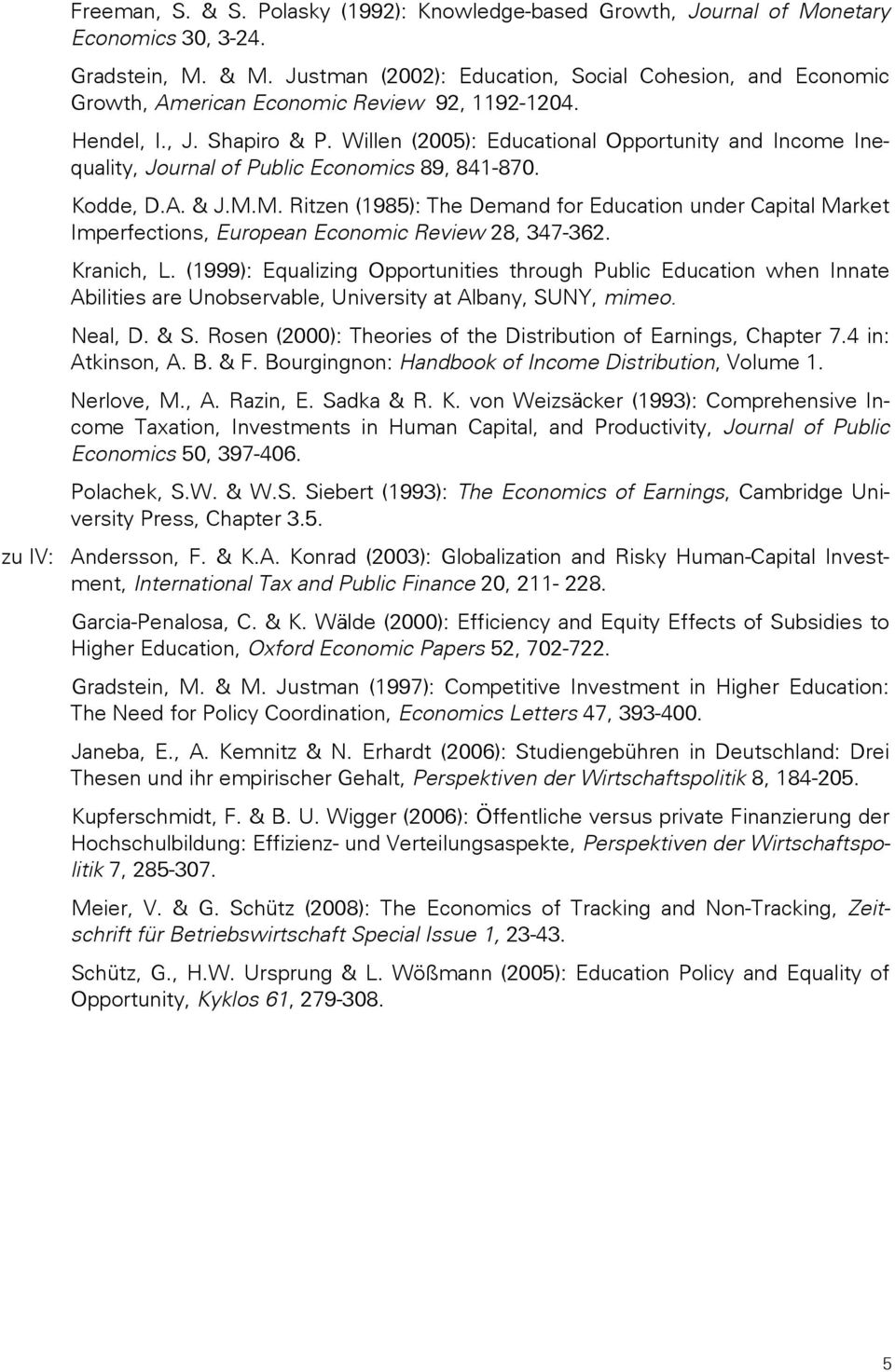Willen (2005): Educational Opportunity and Income Inequality, Journal of Public Economics 89, 841-870. Kodde, D.A. & J.M.