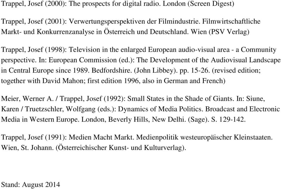 Wien (PSV Verlag) Trappel, Josef (1998): Television in the enlarged European audio-visual area - a Community perspective. In: European Commission (ed.