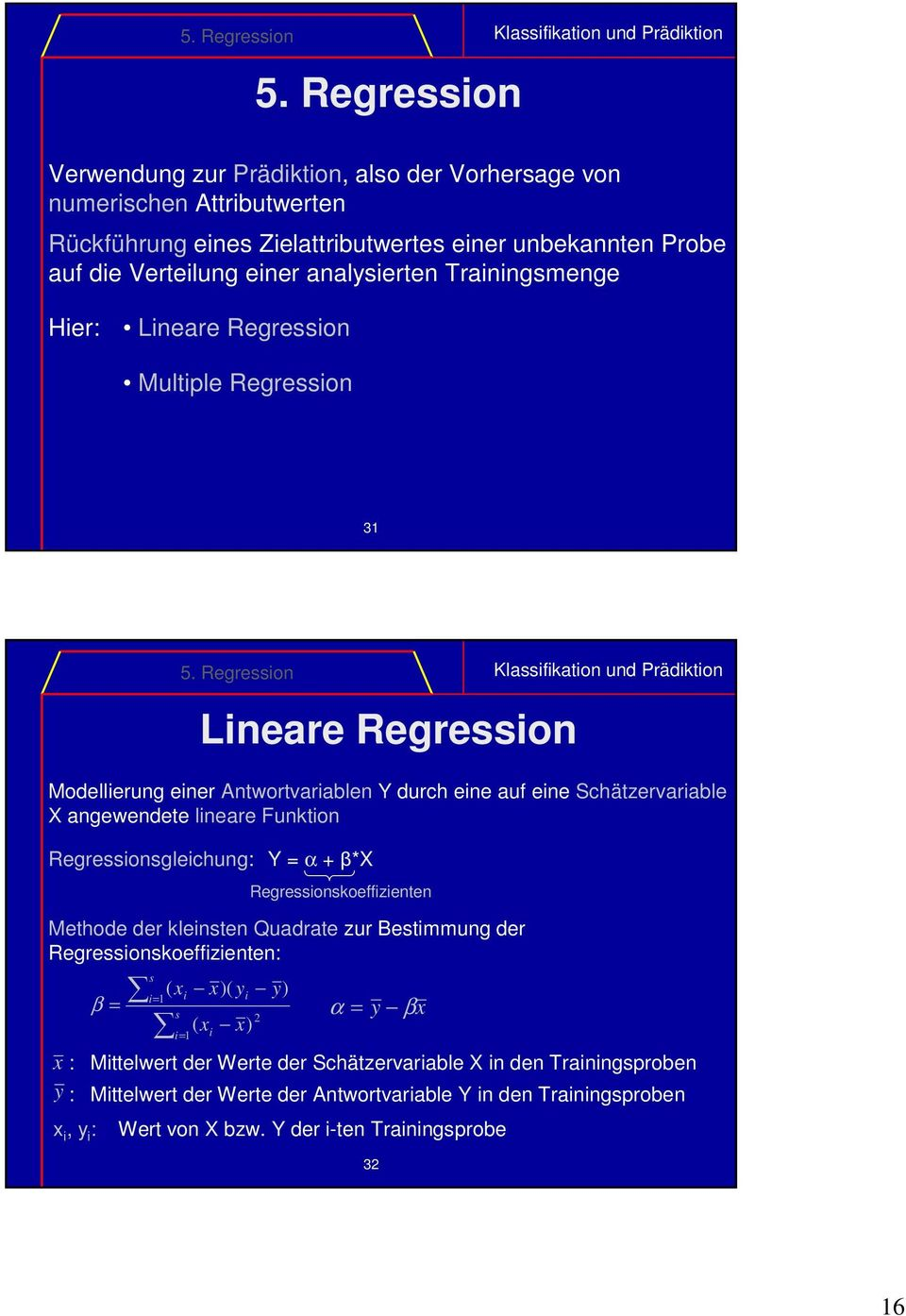 Trainingsmenge Hier: Lineare Regression Multiple Regression.