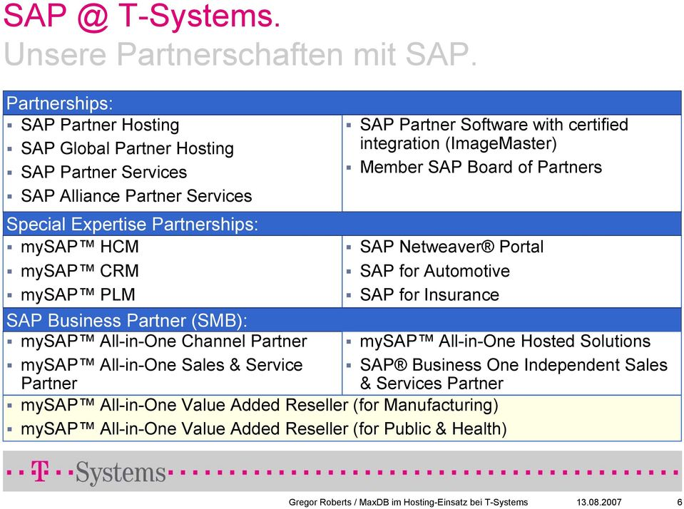 Partner (SMB): mysap All-in-One Channel Partner mysap All-in-One Sales & Service Partner SAP Partner Software with certified integration (ImageMaster) Member SAP Board of Partners SAP
