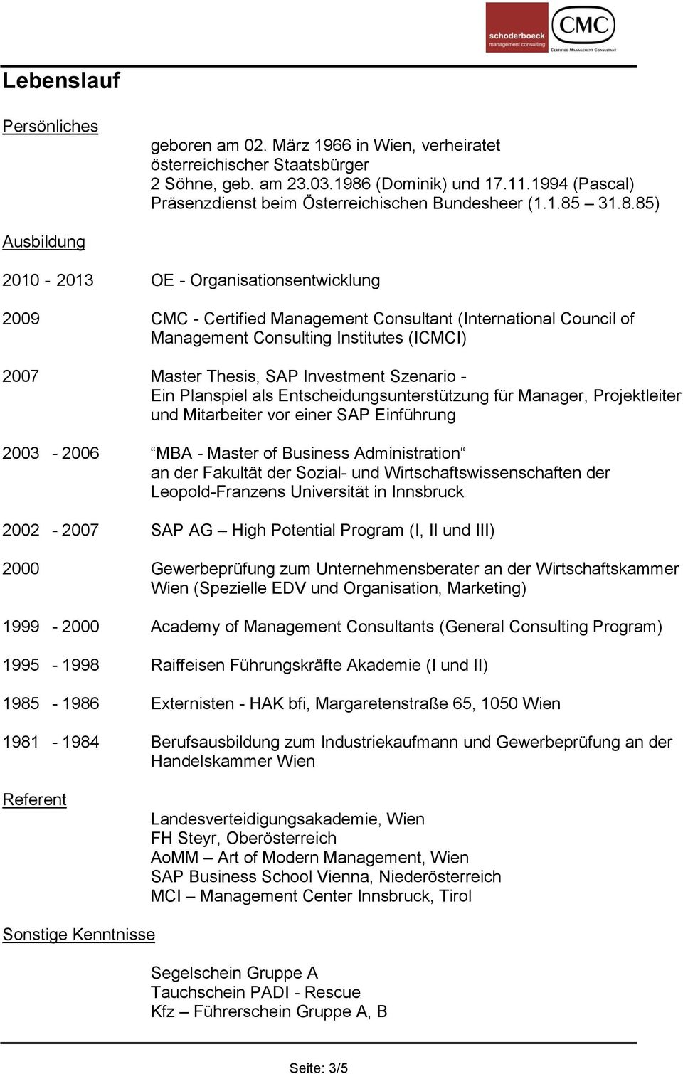 31.8.85) Ausbildung 2010-2013 OE - Organisationsentwicklung 2009 CMC - Certified Management Consultant (International Council of Management Consulting Institutes (ICMCI) 2007 Master Thesis, SAP