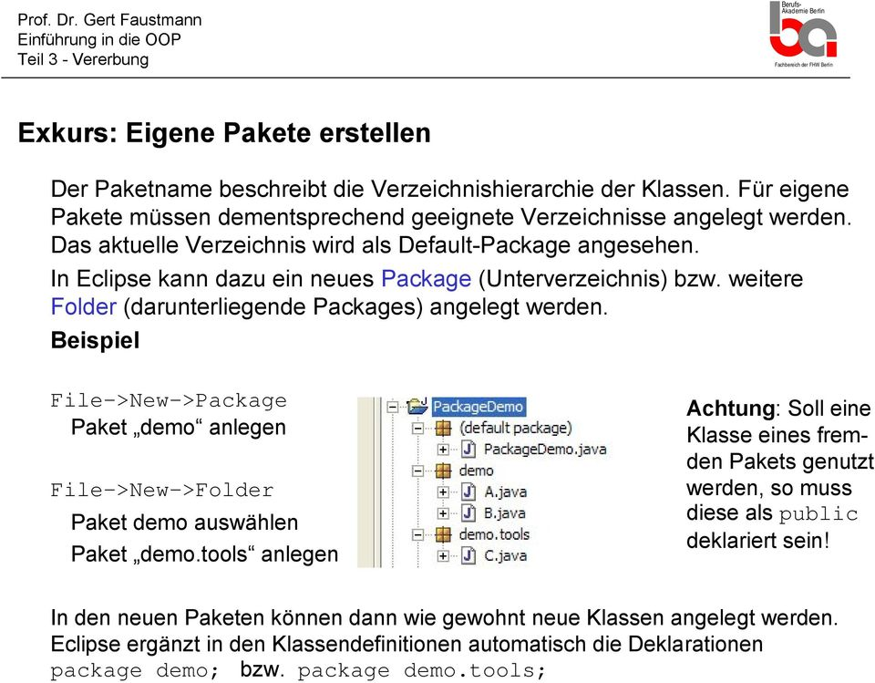Beispiel File->New->Package Paket demo anlegen File->New->Folder Paket demo auswählen Paket demo.