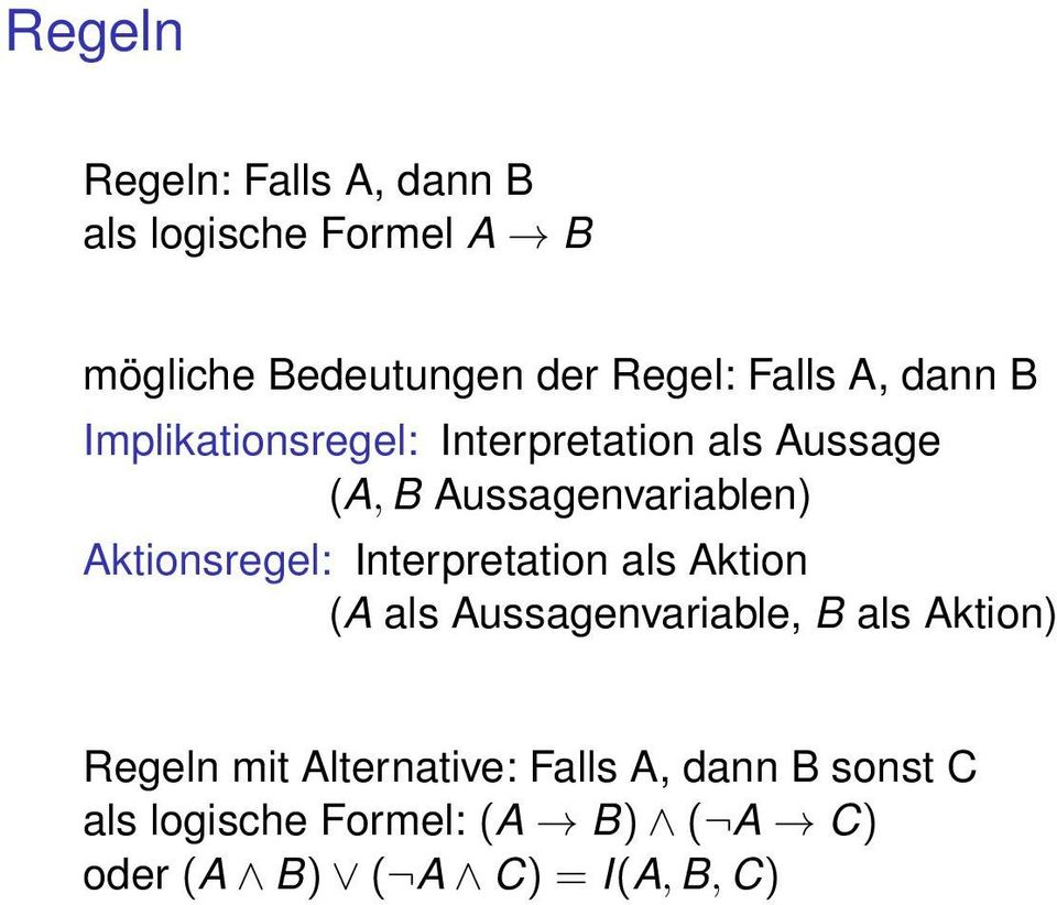 Aktionsregel: Interpretation als Aktion (A als Aussagenvariable, B als Aktion) Regeln mit