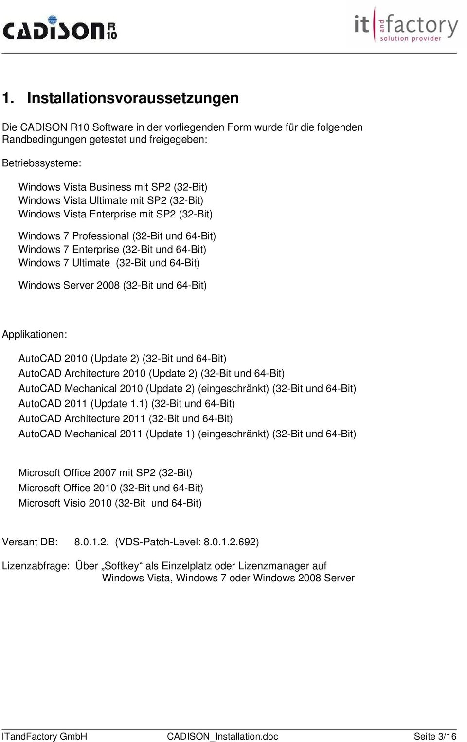 (32-Bit und 64-Bit) Windows Server 2008 (32-Bit und 64-Bit) Applikationen: AutoCAD 2010 (Update 2) (32-Bit und 64-Bit) AutoCAD Architecture 2010 (Update 2) (32-Bit und 64-Bit) AutoCAD Mechanical 2010