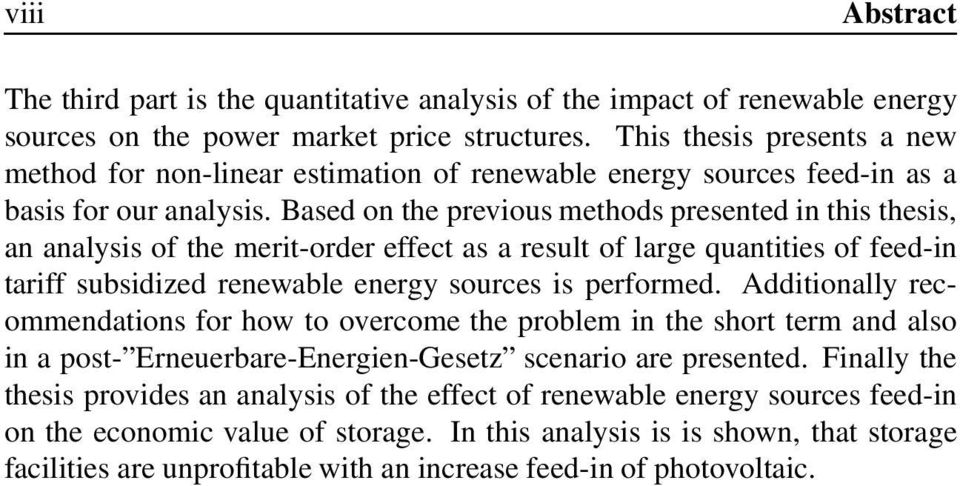 Based on the previous methods presented in this thesis, an analysis of the merit-order effect as a result of large quantities of feed-in tariff subsidized renewable energy sources is performed.