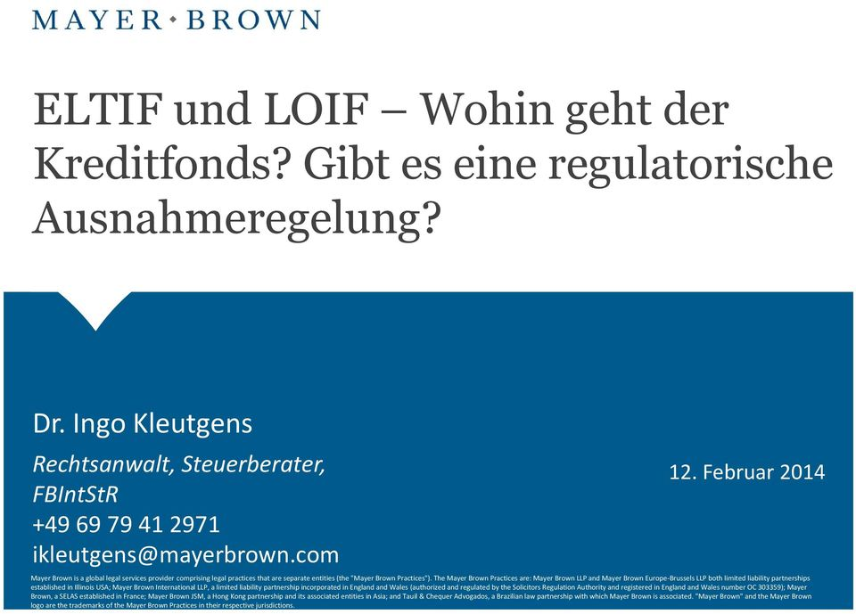 The Mayer Brown Practices are: Mayer Brown LLP and Mayer Brown Europe-Brussels LLP both limited liability partnerships established in Illinois USA; Mayer Brown International LLP, a limited liability