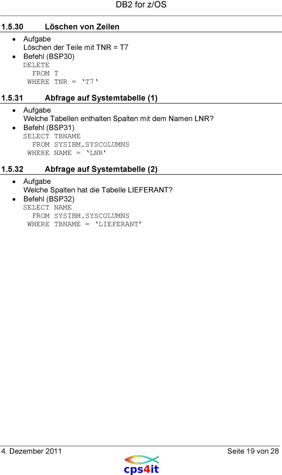 Befehl (BSP31) SELECT TBNAME FROM SYSIBM.SYSCOLUMNS WHERE NAME = LNR 1.5.