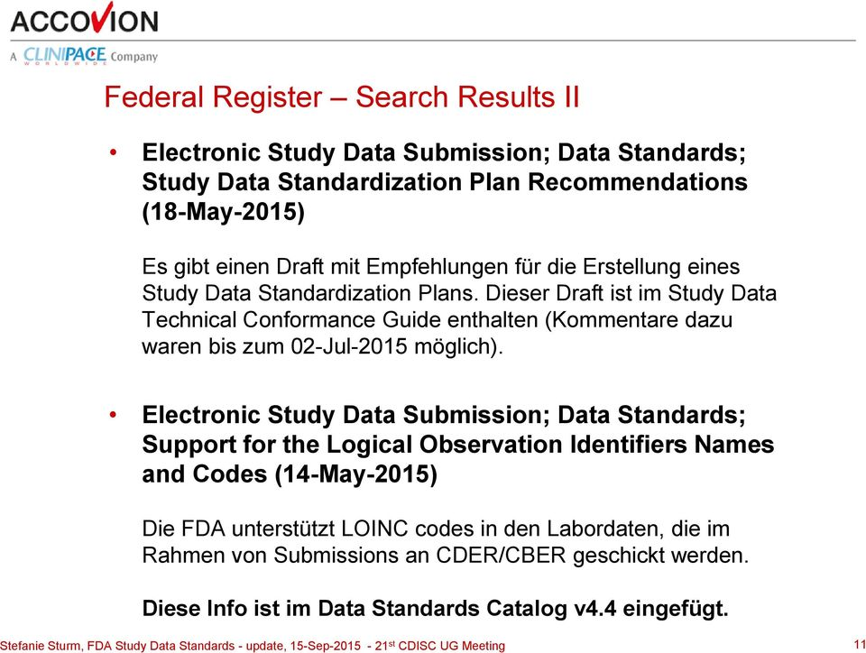 Electronic Study Data Submission; Data Standards; Support for the Logical Observation Identifiers Names and Codes (14-May-2015) Die FDA unterstützt LOINC codes in den Labordaten, die im