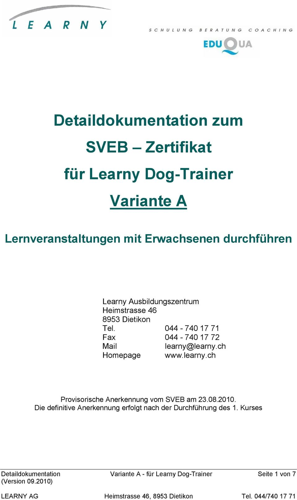 044-740 17 71 Fax 044-740 17 72 Mail learny@learny.ch Homepage www.learny.ch Provisorische Anerkennung vom SVEB am 23.