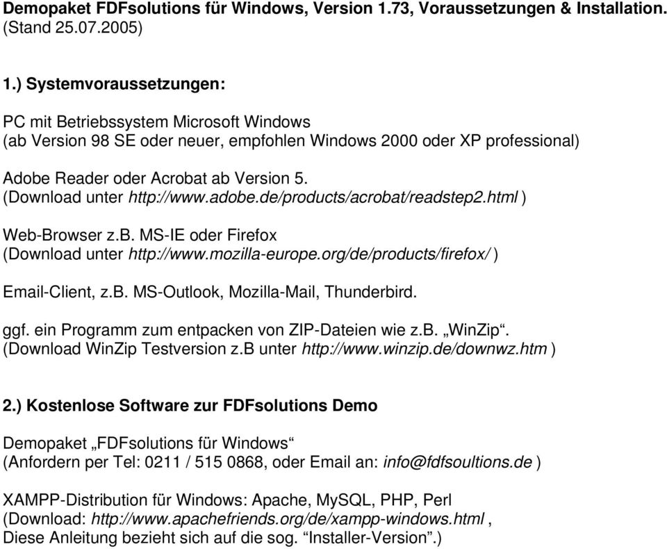 (Download unter http://www.adobe.de/products/acrobat/readstep2.html ) Web-Browser z.b. MS-IE oder Firefox (Download unter http://www.mozilla-europe.org/de/products/firefox/ ) Email-Client, z.b. MS-Outlook, Mozilla-Mail, Thunderbird.