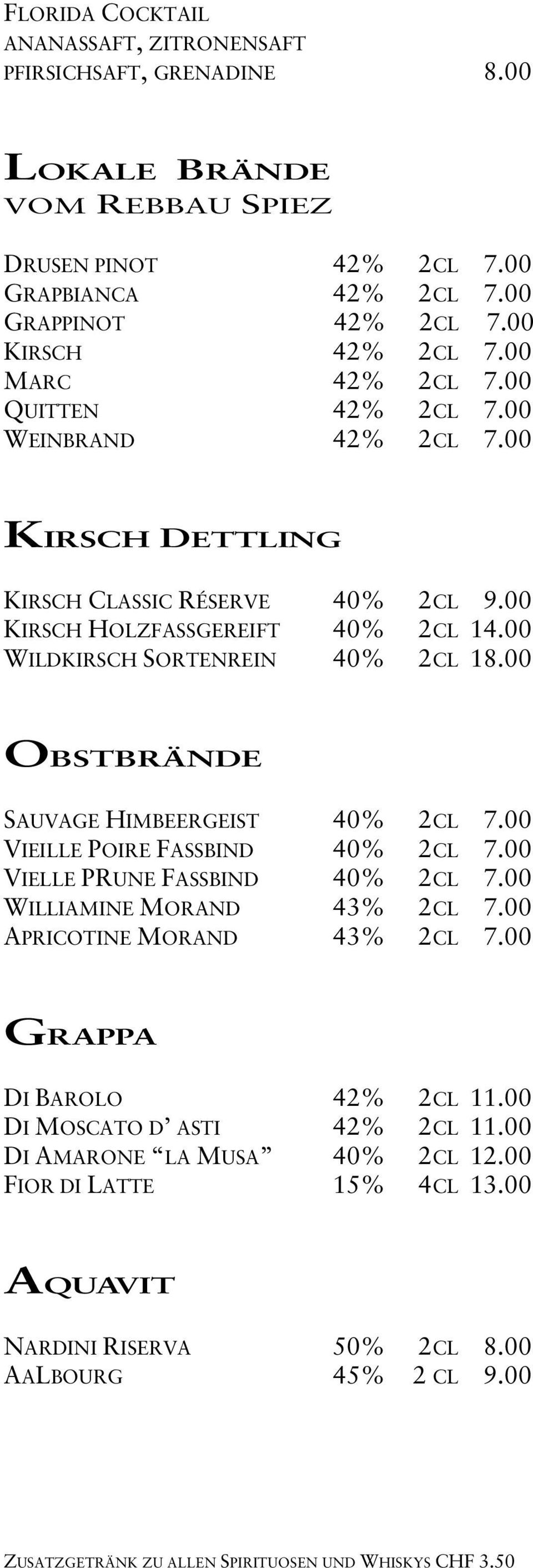 00 WILDKIRSCH SORTENREIN 40% 2CL 18.00 OBSTBRÄNDE SAUVAGE HIMBEERGEIST 40% 2CL 7.00 VIEILLE POIRE FASSBIND 40% 2CL 7.00 VIELLE PRUNE FASSBIND 40% 2CL 7.00 WILLIAMINE MORAND 43% 2CL 7.