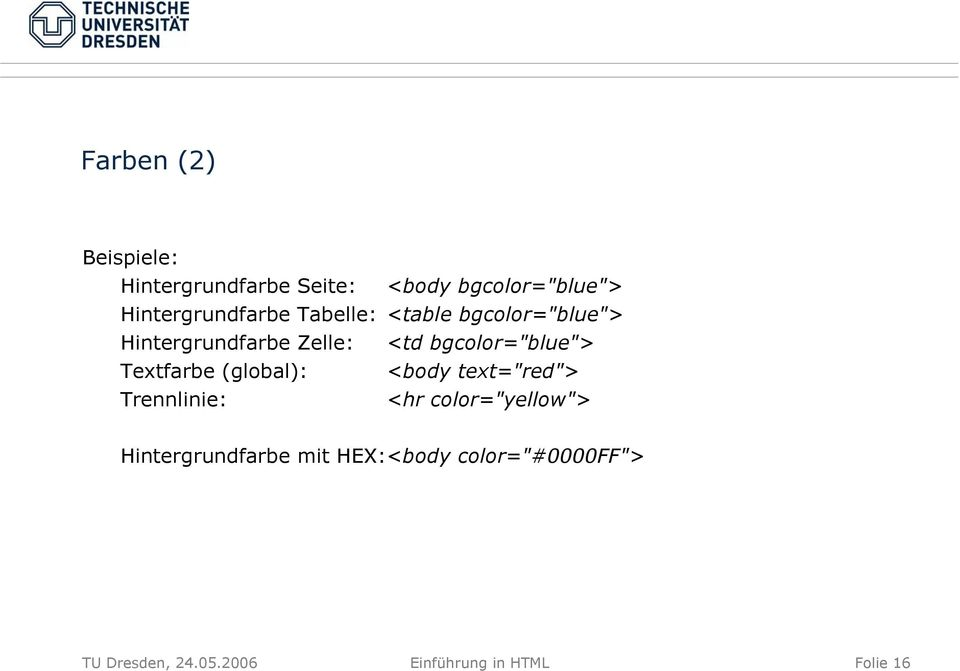 "bgcolor=""blue""> Textfarbe (global): <body text=""red""> Trennlinie: <hr"
