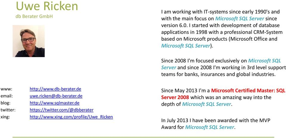 I started with development of database applications in 1998 with a professional CRM-System based on Microsoft products (Microsoft Office and Microsoft SQL Server).