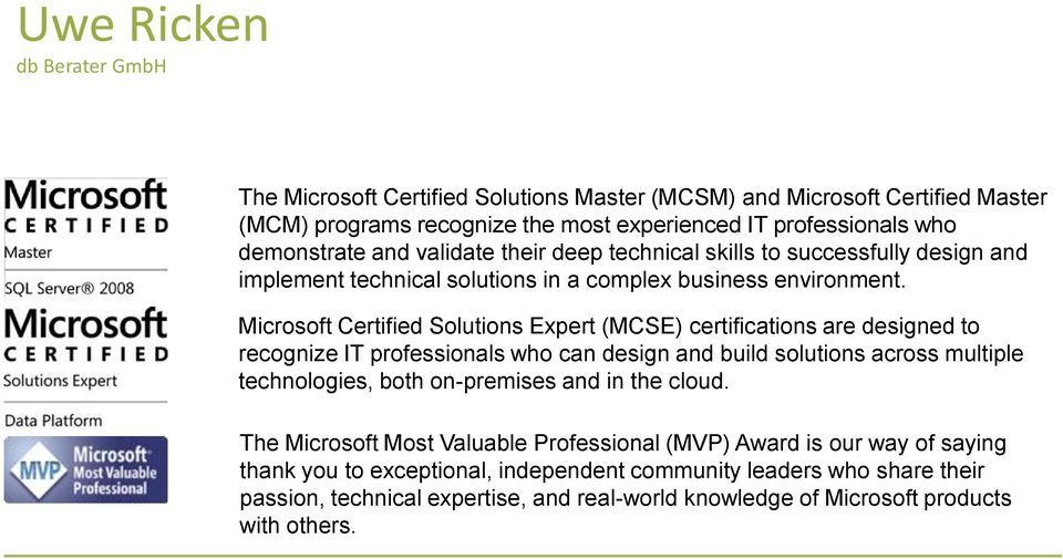Microsoft Certified Solutions Expert (MCSE) certifications are designed to recognize IT professionals who can design and build solutions across multiple technologies, both on-premises and