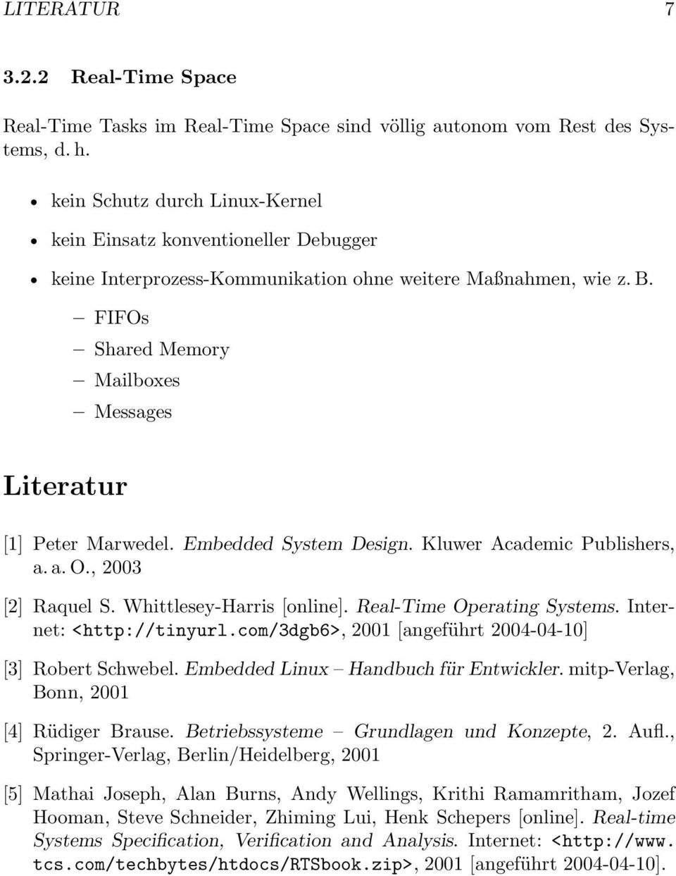 FIFOs Shared Memory Mailboxes Messages Literatur [1] Peter Marwedel. Embedded System Design. Kluwer Academic Publishers, a. a. O., 2003 [2] Raquel S. Whittlesey-Harris [online].