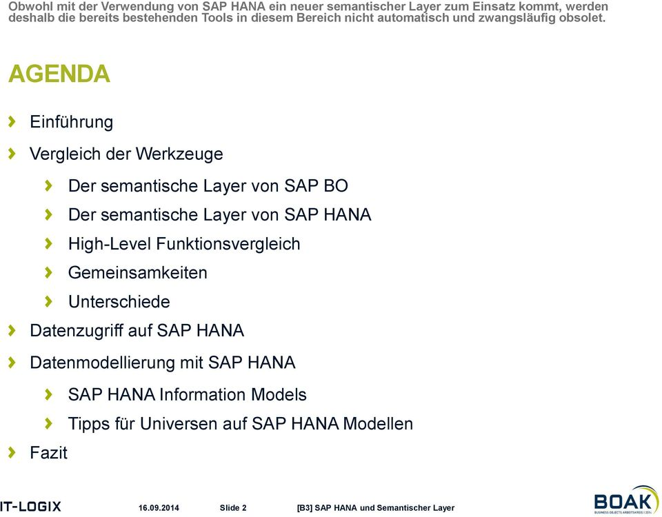 AGENDA Einführung Vergleich der Werkzeuge Der semantische Layer von SAP BO Der semantische Layer von SAP HANA High-Level