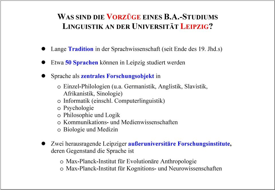 Computerlinguistik) o Psychologie o Philosophie und Logik o Kommunikations- und Medienwissenschaften o Biologie und Medizin Zwei herausragende Leipziger außeruniversitäre