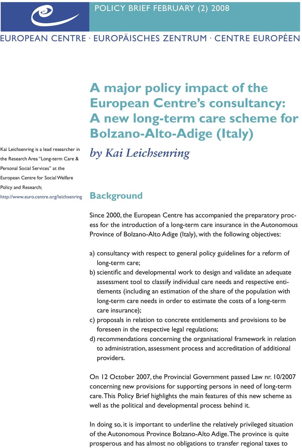 org/leichsenring A major policy impact of the European Centre s consultancy: A new long-term care scheme for Bolzano-Alto-Adige (Italy) by Kai Leichsenring Background Since 2000, the European Centre