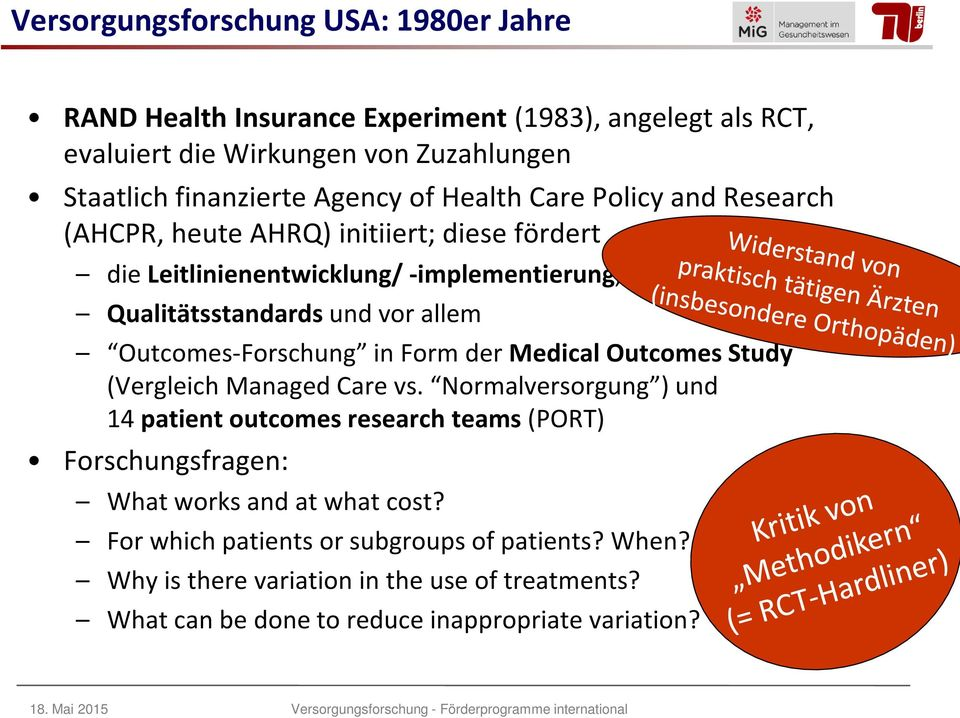 Outcomes Study (Vergleich Managed Care vs. Normalversorgung ) und 14 patient outcomes research teams (PORT) Forschungsfragen: What works and at what cost?