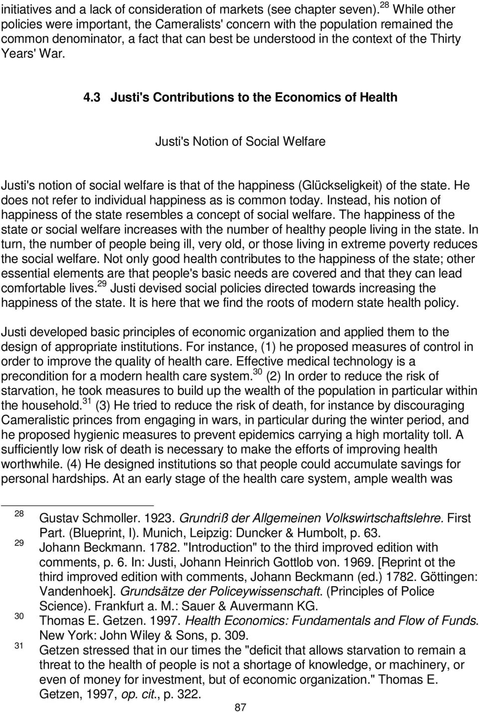 3 Justi's Contributions to the Economics of Health Justi's Notion of Social Welfare Justi's notion of social welfare is that of the happiness (Glückseligkeit) of the state.