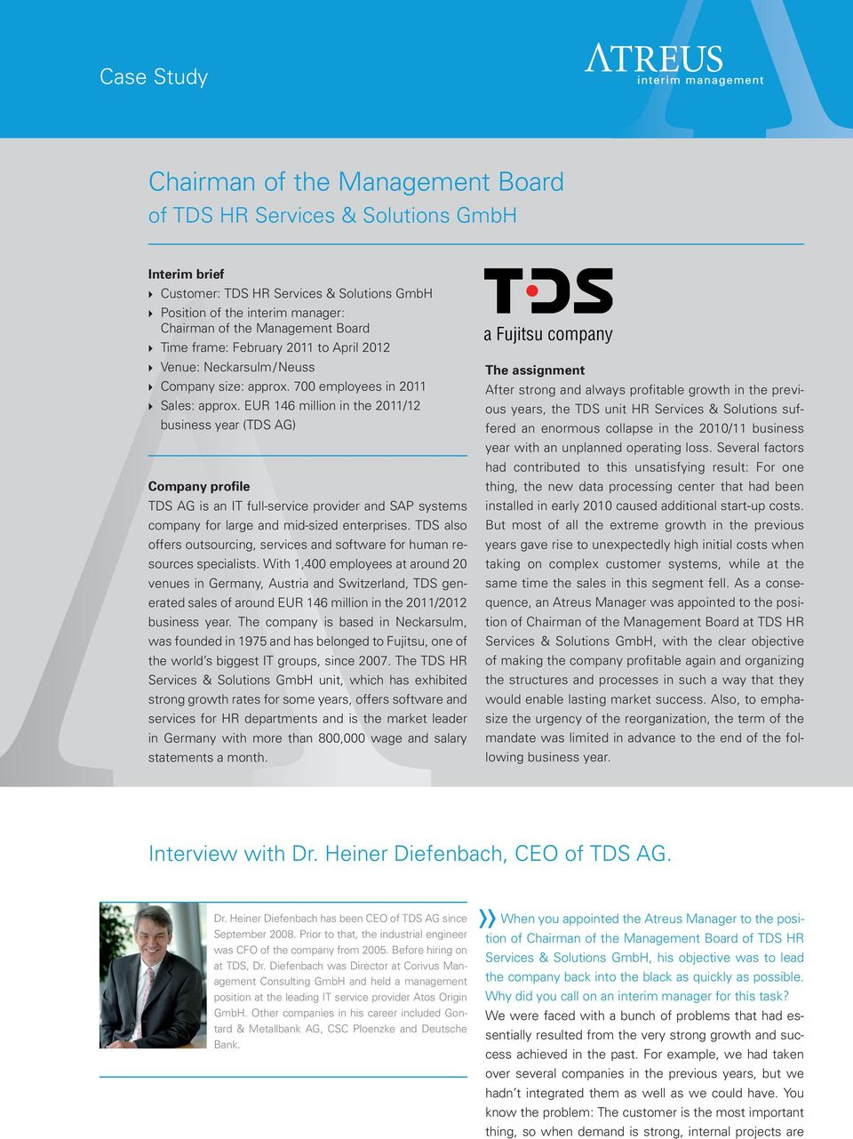 EUR 146 million in the 2011/12 business year (TDS AG) Company profile TDS AG is an IT full-service provider and SAP systems company for large and mid-sized enterprises.