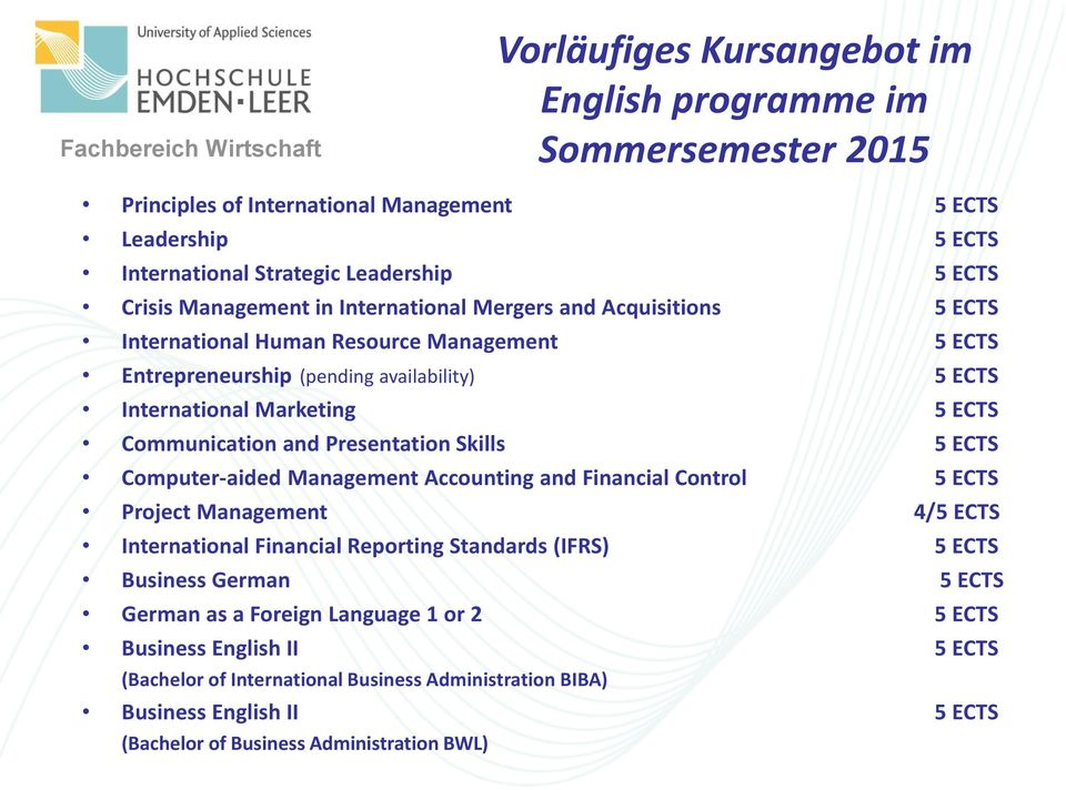 Presentation Skills 5 ECTS Computer-aided Management Accounting and Financial Control 5 ECTS Project Management 4/5 ECTS International Financial Reporting Standards (IFRS) 5 ECTS Business German