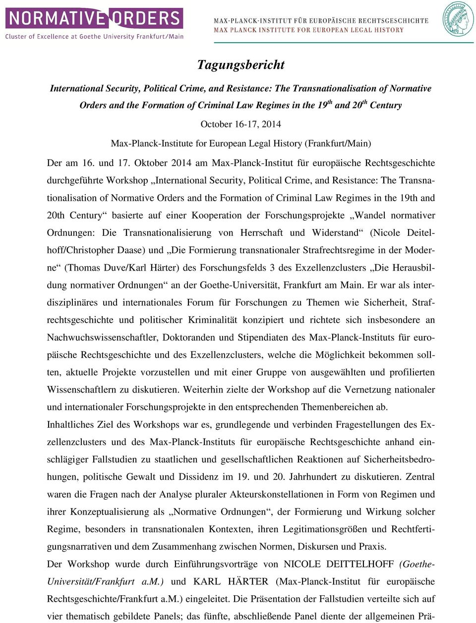 Oktober 2014 am Max-Planck-Institut für europäische Rechtsgeschichte durchgeführte Workshop International Security, Political Crime, and Resistance: The Transnationalisation of Normative Orders and