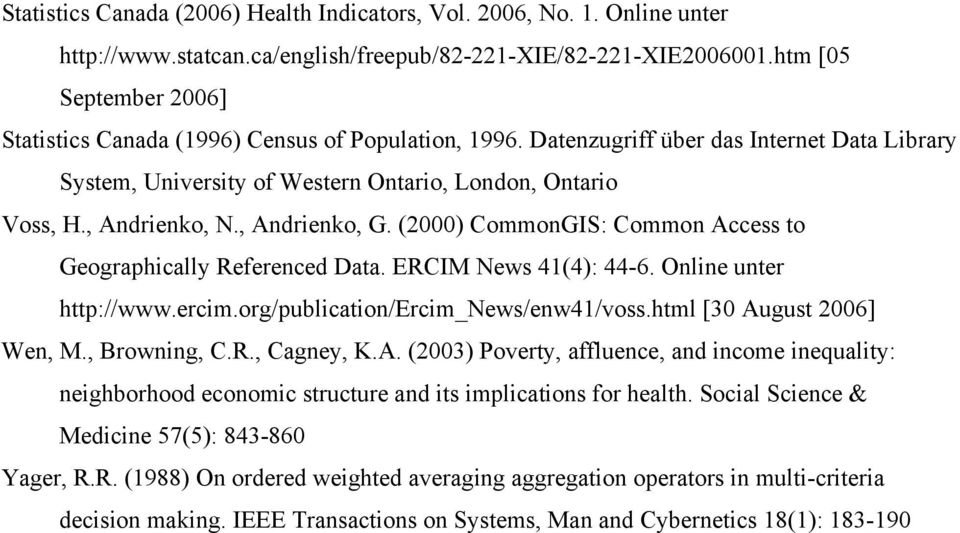 , Andrienko, G. (2000) CommonGIS: Common Access to Geographically Referenced Data. ERCIM News 41(4): 44-6. Online unter http://www.ercim.org/publication/ercim_news/enw41/voss.