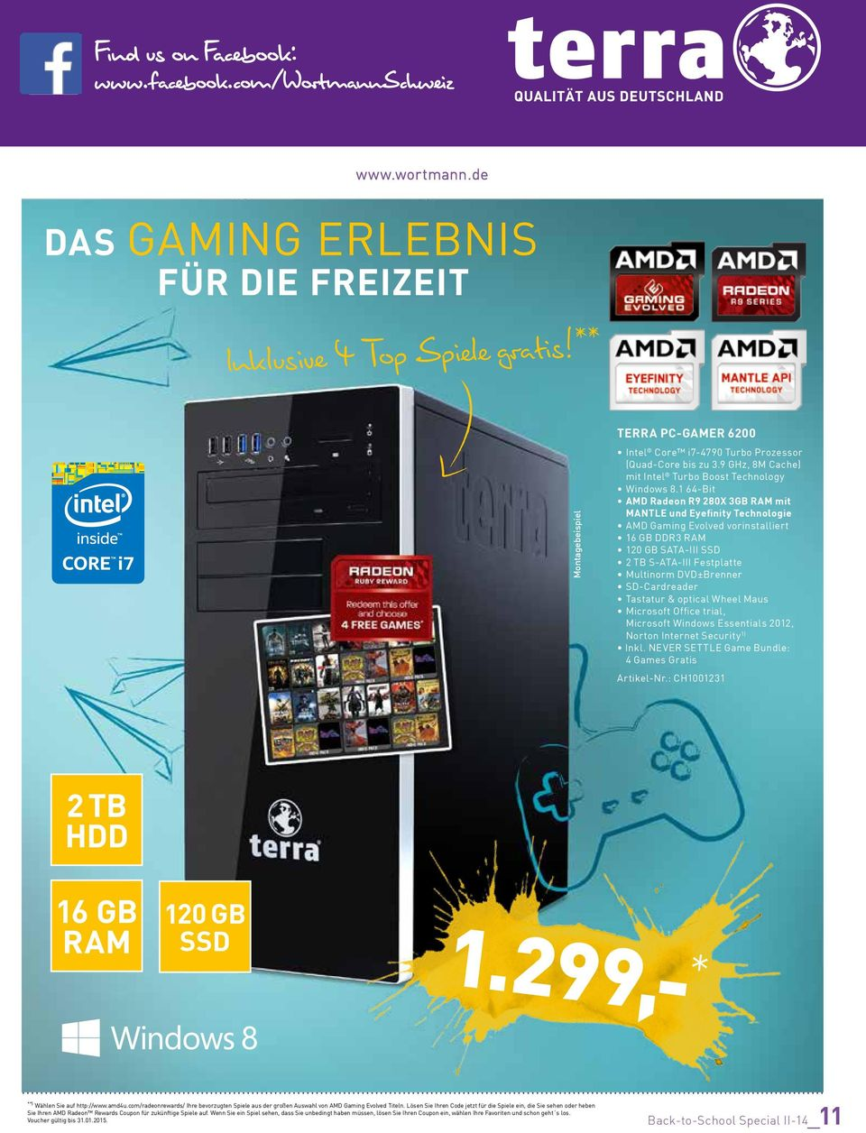 9 GHz, 8M Cache) mit Intel Turbo Boost Technology AMD Radeon R9 280X 3 mit MANTLE und Eyefinity Technologie AMD Gaming Evolved vorinstalliert 16 DDR3 120 SATA-III SSD 2 TB S-ATA-III Festplatte