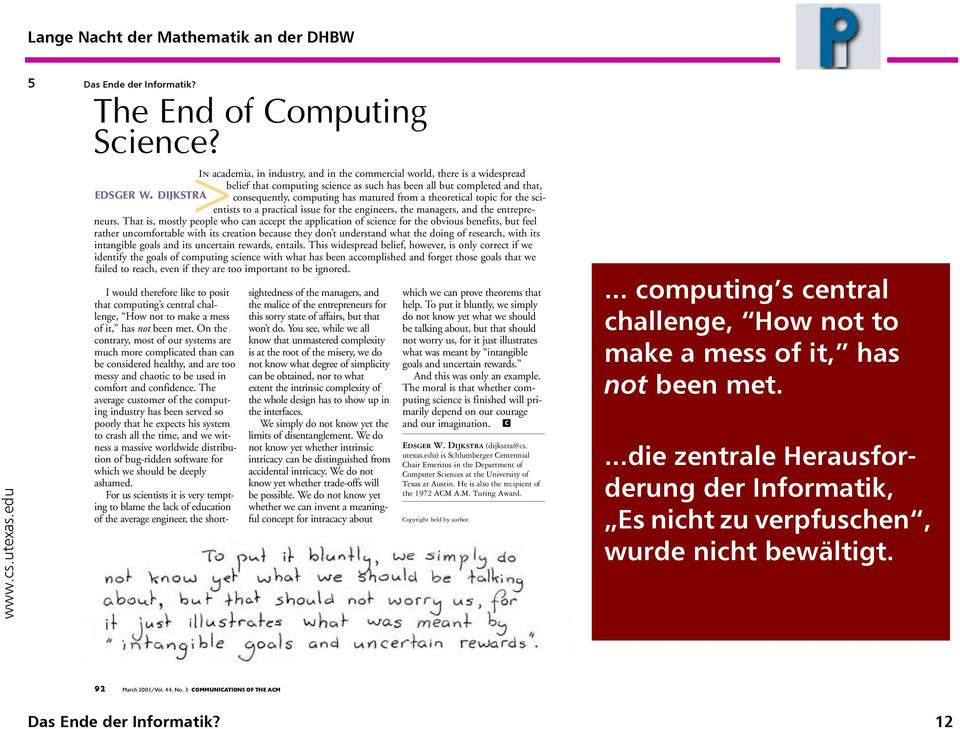 consequently, computing has matured from a theoretical topic for the scientists to a practical issue for the engineers, the managers, and the entrepre- DIJKSTRA> neurs.