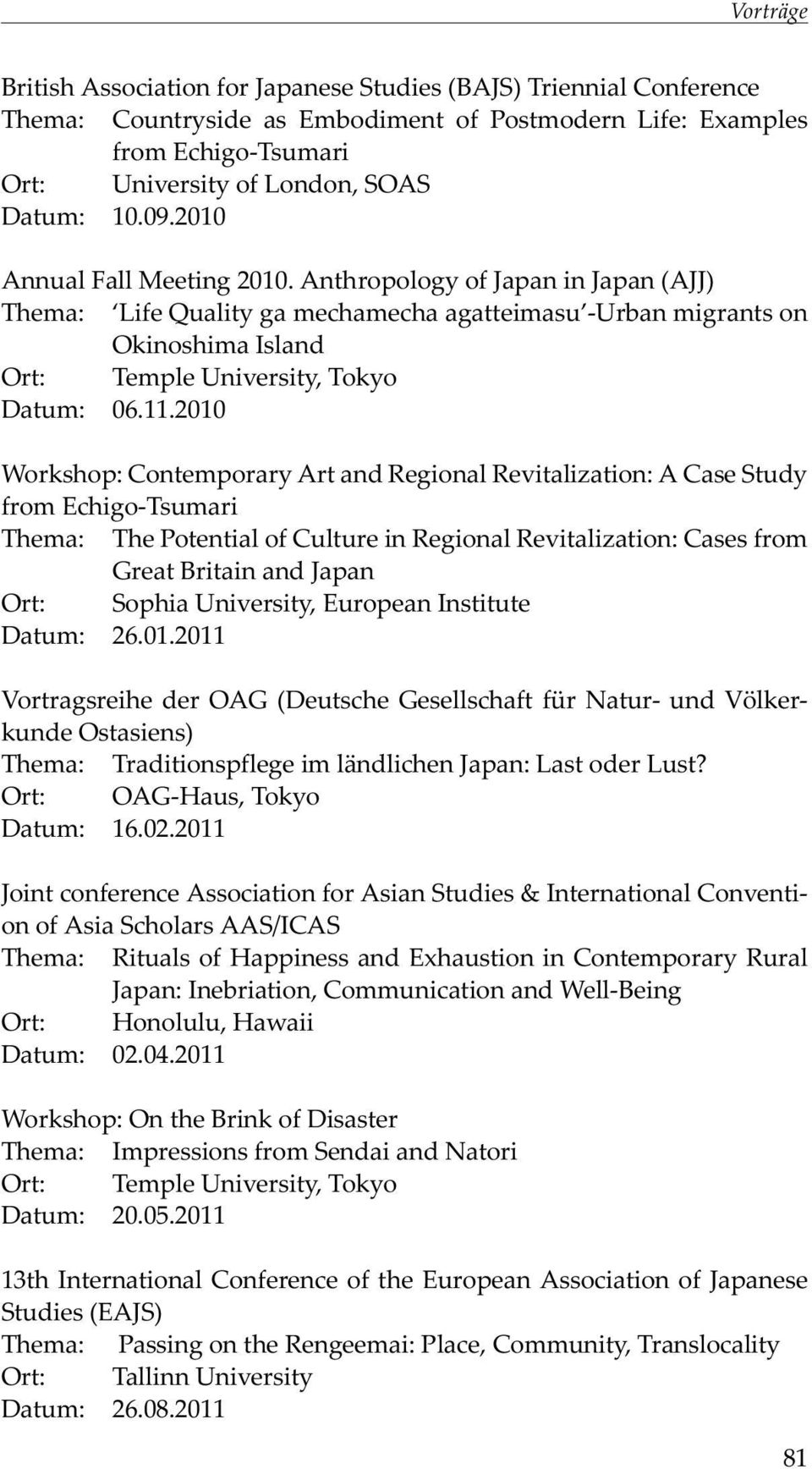 2010 Workshop: Contemporary Art and Regional Revitalization: A Case Study from Echigo-Tsumari Thema: The Potential of Culture in Regional Revitalization: Cases from Great Britain and Japan Ort: