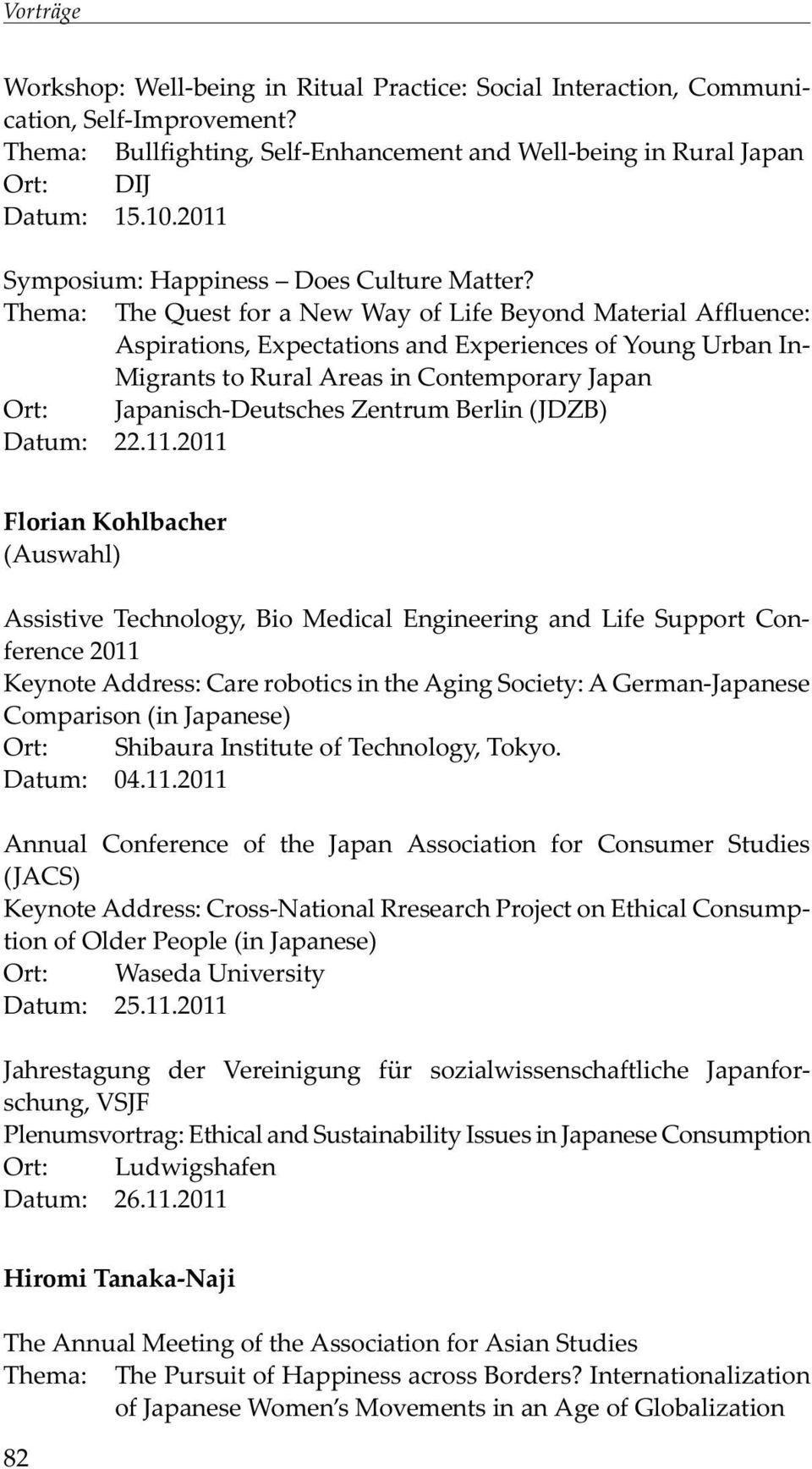 Thema: The Quest for a New Way of Life Beyond Material Affluence: Aspirations, Expectations and Experiences of Young Urban In- Migrants to Rural Areas in Contemporary Japan Ort: Japanisch-Deutsches