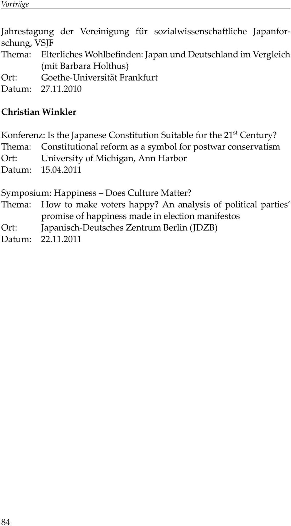 Thema: Constitutional reform as a symbol for postwar conservatism Ort: University of Michigan, Ann Harbor Datum: 15.04.2011 Symposium: Happiness Does Culture Matter?